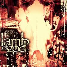 Lamb Of God - As The Palaces Burn