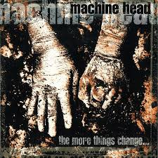Machine Head - More Things Change...