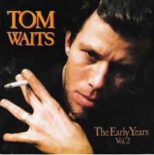 Tom Waits - The Early Years, Vol. 2