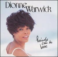 Dionne Warwick - Friends Can Be Lovers