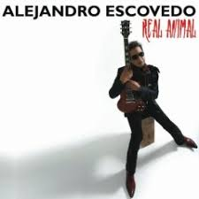 Alejandro Escovedo - Real Animal