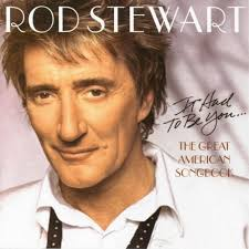 Rod Stewart - It Had To Be You... The Great American Songbook