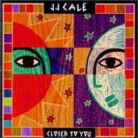 J. J. Cale - Closer To You