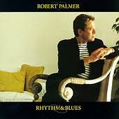 Robert Palmer - Rhythm & Blues