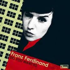 do you want to franz ferdinand
