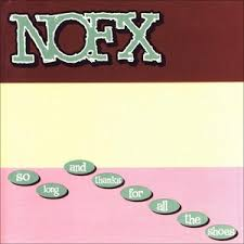 NOFX - So Long & Thanks For All The Shoes