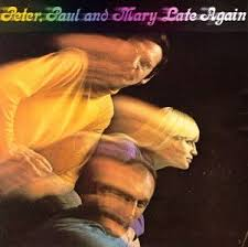 Peter, Paul & Mary - Late Again