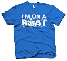 im on a boat shirts