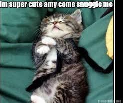 Snuggle Meme - meme maker im super cute amy come snuggle me