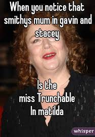 Stacey Meme - you notice that smithys mum in gavin and stacey is the miss