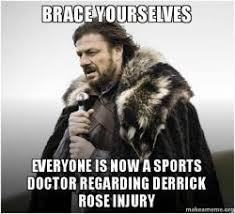 Derrick Rose Injury Meme - brace yourselves everyone is now a sports doctor regarding derrick