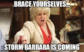 Barbara Meme - storm barbara is coming imgflip