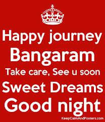 see u soon happy journey bangaram take care see u soon sweet dreams