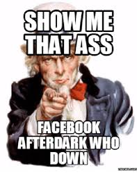 Memes After Dark - show me that ass facebook afterdark who down memescom ass meme on