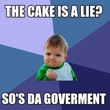 The Cake Is A Lie Meme - meme creator the cake is a lie so s da goverment meme generator
