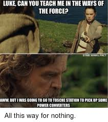 Luke Meme - luke can you teach me in the ways of the force star wars fact aww