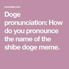 How To Pronounce Doge Meme - how do you pronounce doge doge doge meme and meme