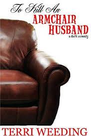 An Armchair To Kill An Armchair Husband A Dark Comedy Kindle Edition By