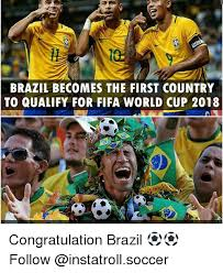 Meme Brazil - brazil becomes the first country to qualify for fifa world cup 2018