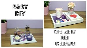 Tray Coffee Table by Diy Coffee Table Tray Tablett Aus Bilderrahmen Youtube