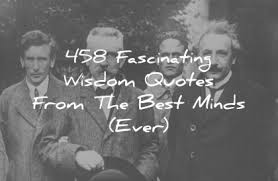 458 fascinating wisdom quotes from the best minds