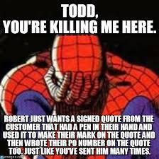 todd you re killing me here sad spiderman meme on memegen