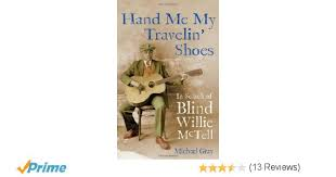 Blind Willie Mctell Chords Hand Me My Travelin U0027 Shoes In Search Of Blind Willie Mctell