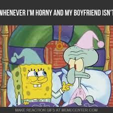 Memes For My Boyfriend - whenever i m horny and my boyfriend isn t by sakubo meme center