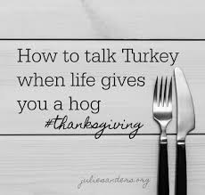thanksgiving how to talk turkey when gives you a hog