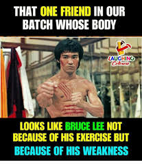 Bruce Lee Meme - that one friend in our batch whose body laughing colours looks like