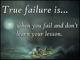 lessons quotes true failure is when you fail and don t learn