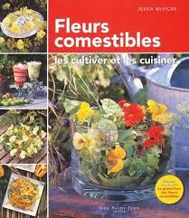 cuisiner les fleurs fleurs comestibles les cultiver et les cuisiner jekka mc vicar