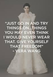 wedding dress quotes vera wang s tips for the bg wisdom fashion and