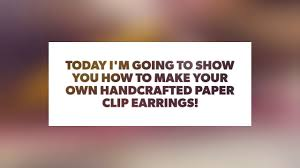 how to make your own clip on earrings how to make paper clip earrings