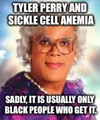 Tyler Perry Memes - image tagged in tyler perry madea race sickle cell anemia imgflip