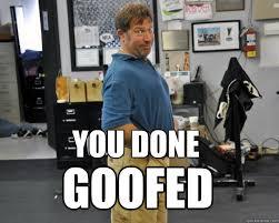 You Dun Goofed Meme - you done goofed smug rip quickmeme