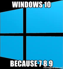 Meme Generator Windows 10 - windows 10 because 7 8 9 windows 8 logo meme generator
