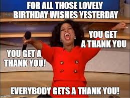 Thank You Birthday Meme - oprah you get a meme imgflip