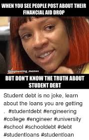 Memes About College - when you see peoplepostabouttheir financial aid drop engineering