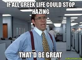 Greek Life Memes - the hazing problem