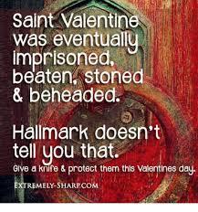 St Valentine Meme - saint valentine was eventually imprisoned beaten stoned beheaded