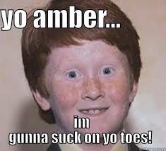 Amber Meme - over confident ginger memes quickmeme