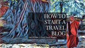How to start a travel blog the definitive guide for 2019