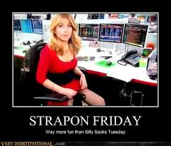 Fun Friday Meme - strapon friday very demotivational demotivational posters