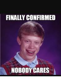 Nobody Cares Memes - finally confirmed nobody cares meme on sizzle