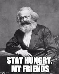 Stay Thirsty Meme - stay hungry imgflip