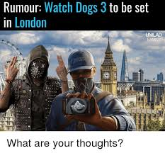 Watch Dogs Meme - rumour watch dogs 3 to be set in london unilad gaming dedsec what