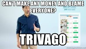 Meme Hotel - can t make any money and blame everyone trivago hotel trivago