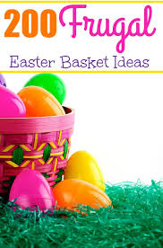 cheap easter baskets 200 easter basket ideas that you won t want to miss