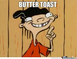 Toast Meme - butter toast by plank meme center
